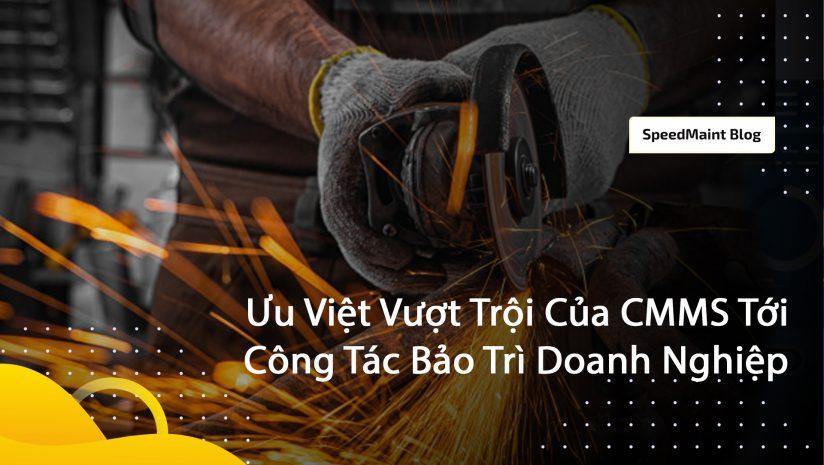 Ưu Việt Vượt Trội Của CMMS Tới Công Tác Bảo Trì Doanh Nghiệp
