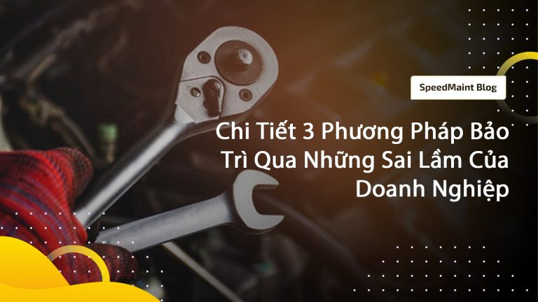 speedmaint-chi-tiet-3-phuong-phap-bao-tri-tu-nhung-sai-lam-cua-doanh-nghiep