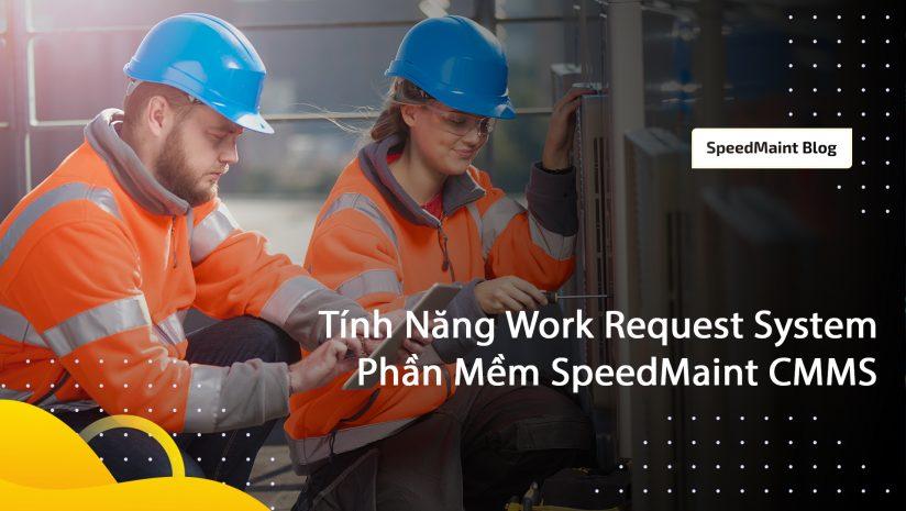 Tính Năng Work Request System – Hệ Thống Yêu Cầu Công Việc Trong Phần Mềm SpeedMaint CMMS