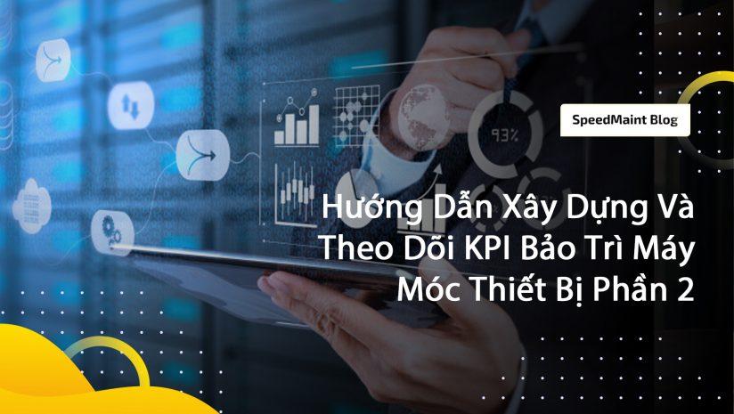 Hướng Dẫn Xây Dựng Và Theo Dõi KPI Bảo Trì Máy Móc Thiết Bị Phần 2