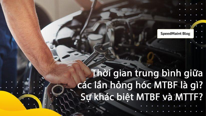 Thời gian trung bình giữa các lần hỏng hóc MTBF là gì? Sự khác biệt giữa MTBF và MTTF?