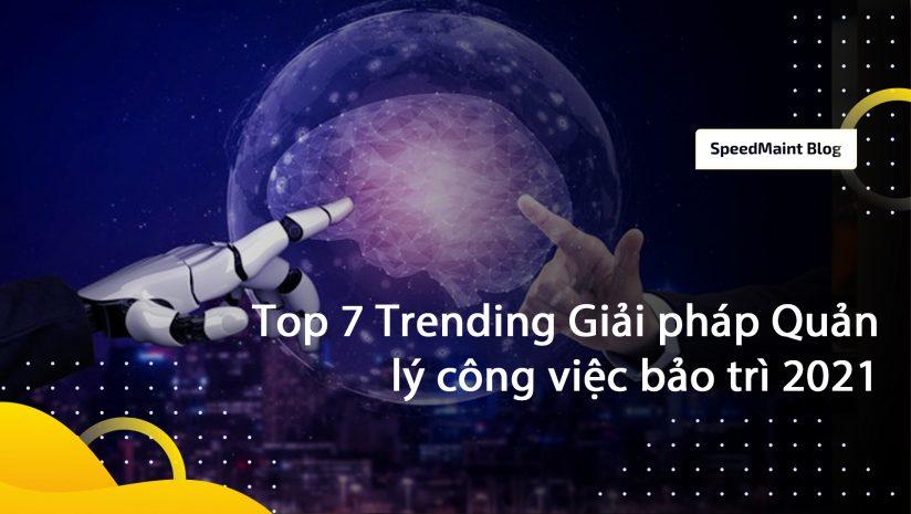 Top 7 Trending Giải pháp Quản lý công việc bảo trì 2021