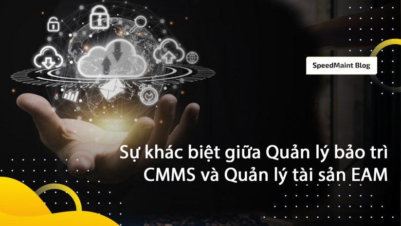 Sự khác biệt giữa Quản lý bảo trì CMMS và Quản lý tài sản EAM