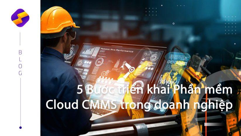 5 Bước triển khai Phần mềm Cloud CMMS trong doanh nghiệp