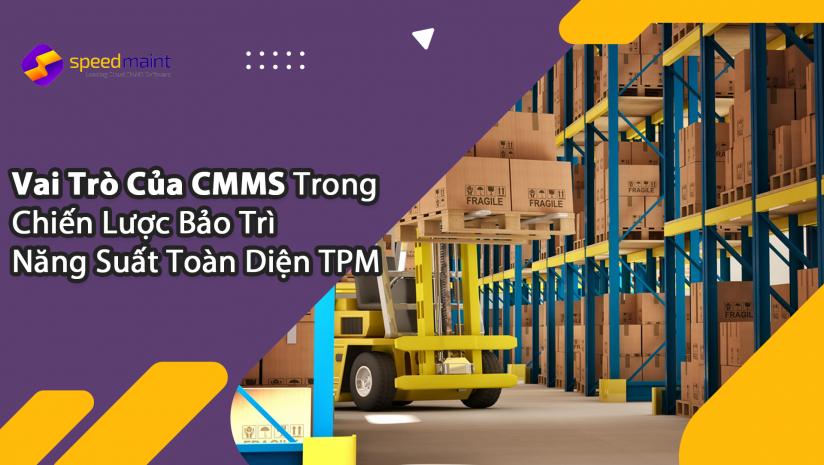 Vai Trò Của CMMS Trong Chiến Lược Bảo Trì Năng Suất Toàn Diện TPM