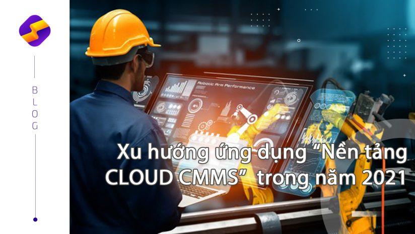"""Xu hướng ứng dụng """"Nền tảng CLOUD CMMS"""" tại 100% Doanh nghiệp trong năm 2021"""