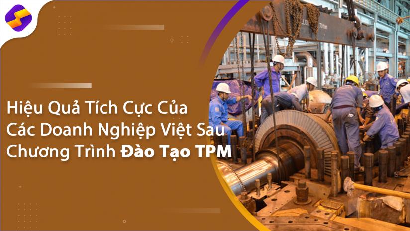Hiệu Quả Tích Cực Của Các Doanh Nghiệp Việt Sau Chương Trình Đào Tạo TPM