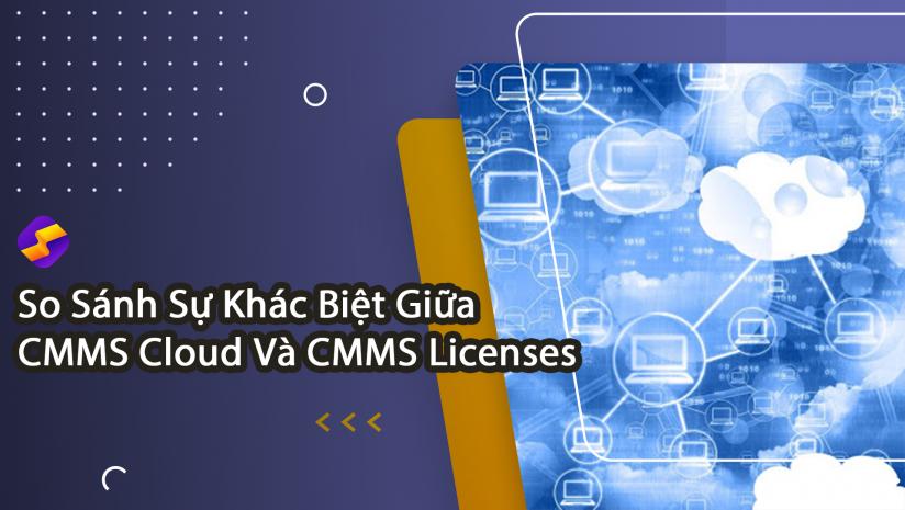 So Sánh Sự Khác Biệt Giữa CMMS Cloud Và CMMS Licenses