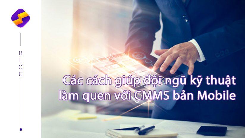 Các cách giúp đội ngũ kỹ thuật làm quen với CMMS bản Mobile