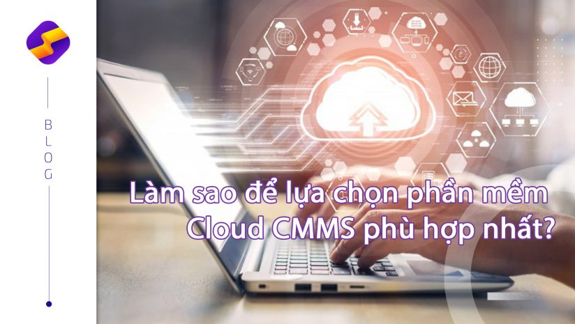 Làm sao để lựa chọn phần mềm Cloud CMMS phù hợp nhất?