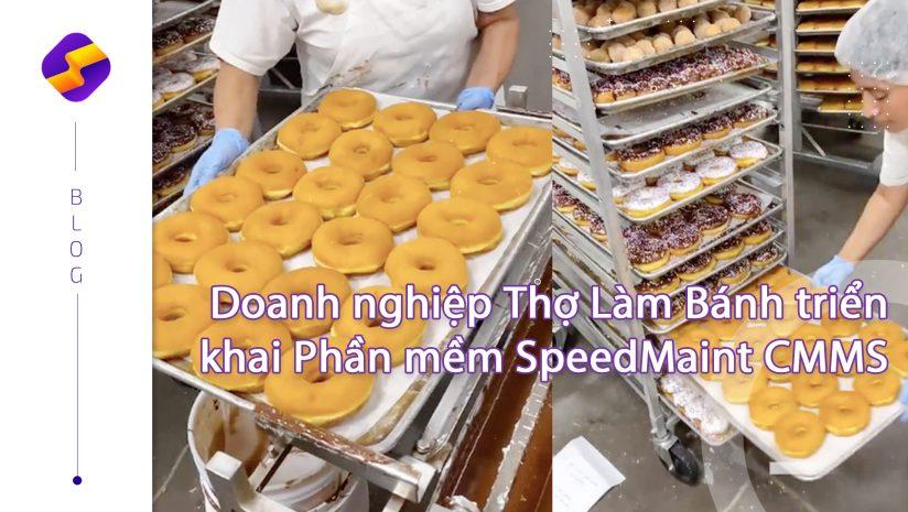 """Doanh nghiệp Thợ Làm Bánh hiện thực """"ước mơ"""" mở rộng thị trường bằng Giải pháp SpeedMaint CMMS"""