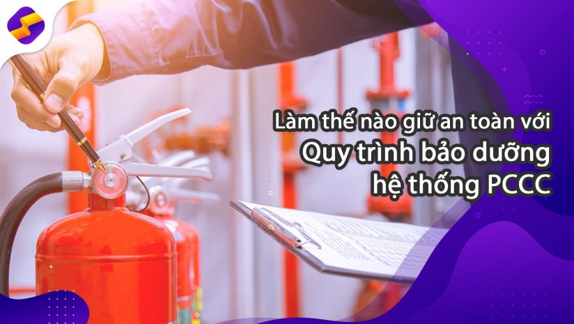 Đảm bảo an toàn với quy trình bảo dưỡng hệ thống Phòng cháy chữa cháy