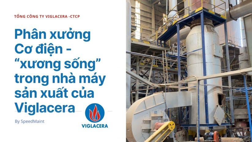 """Khám phá câu chuyện về phân xưởng Cơ điện – """"xương sống"""" trong nhà máy sản xuất của Viglacera"""