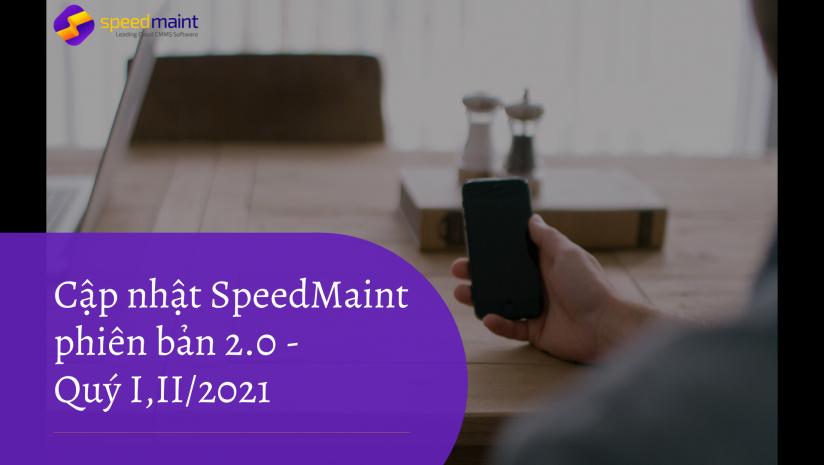 Cập Nhật Phiên Bản 2.0 SpeedMaint Quý I,II/2021 – Phiên bản hoàn thiện phục vụ hoạt động quản lý bảo trì chuyên sâu